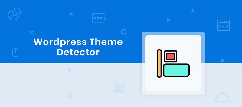 Looking For a WordPress Theme Detector? We've Got Your Back